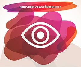 SIND VIDEO VIEWS FÖRDERLICH ?
