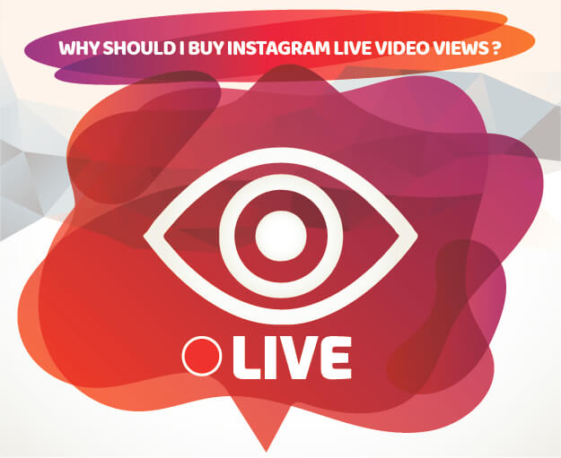 WHY SHOULD I BUY INSTAGRAM LIVE VIDEO VIEWS ?