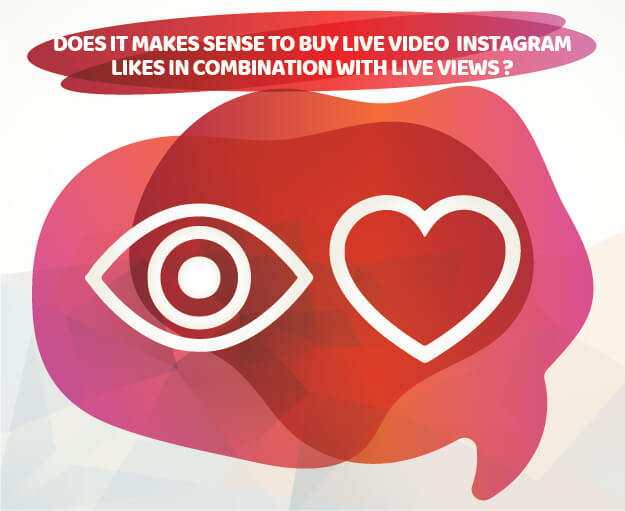 DOES IT MAKES SENSE TO BUY LIVE VIDEO INSTAGRAM LIKES IN COMBINATION WITH LIVE VIEWS ?