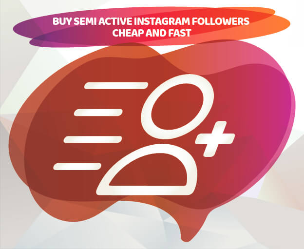 BUY SEMI ACTIVE INSTAGRAM FOLLOWERS - CHEAP AND FAST