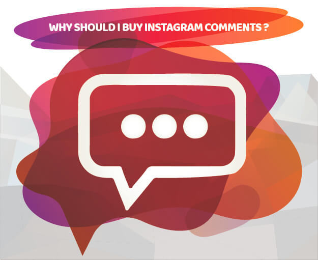 WHY SHOULD I BUY INSTAGRAM COMMENTS ?