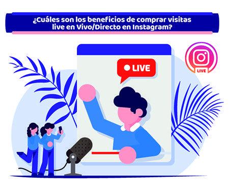 ¿Cuáles son los beneficios de comprar visitas live en Vivo/Directo en Instagram?