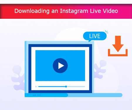 Downloading an Instagram Live Video