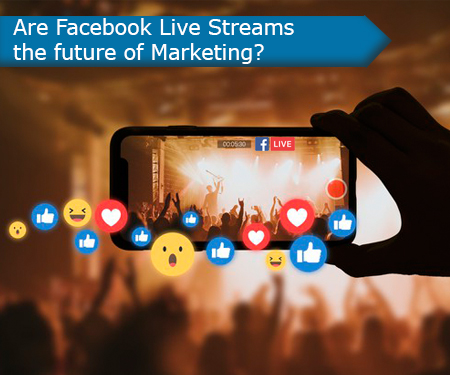 Are Facebook Live Streams the future of Marketing?