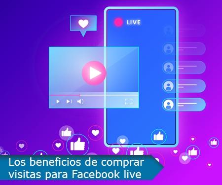 Los beneficios de comprar visitas para Facebook live