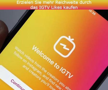 Erzielen Sie mehr Reichweite durch das IGTV Likes kaufen