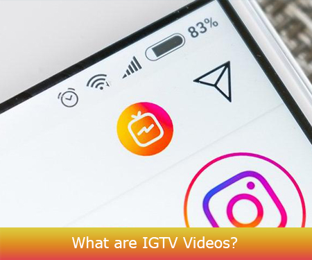 What are IGTV Videos?