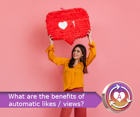 What are the benefits of automatic likes / views?