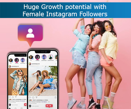 Huge Growth potential with Female Instagram Followers
