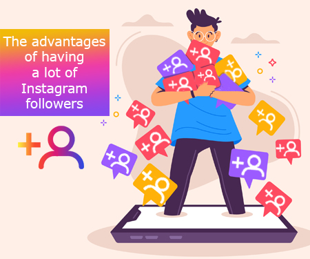 The advantages of having a lot of Instagram followers