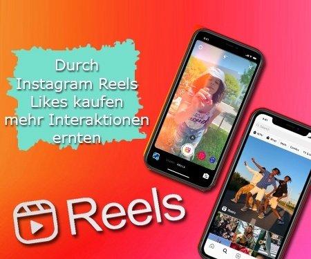 Durch Instagram Reels Likes kaufen mehr Interaktionen ernten