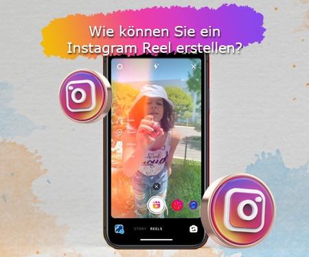 Wie können Sie ein Instagram Reel erstellen?