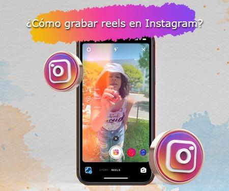 ¿Cómo grabar reels en Instagram?
