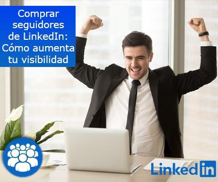 Comprar seguidores de LinkedIn: Cómo aumenta tu visibilidad