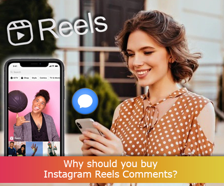 Why should you buy Instagram Reels Comments?