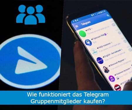 Wie funktioniert das Telegram Gruppenmitglieder kaufen?