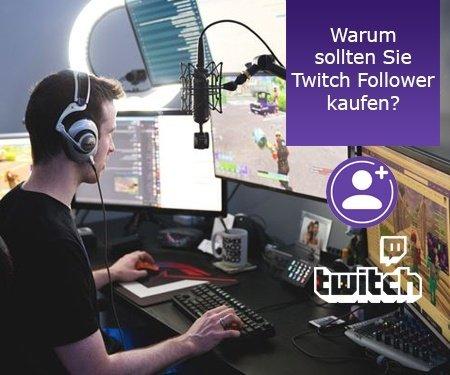 Warum sollten Sie Twitch Follower kaufen?