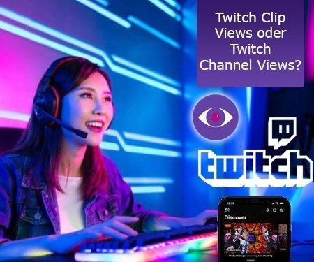 Twitch Clip Views oder Twitch Channel Views? – Sie wählen