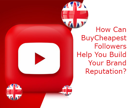 How Can BuyCheapestFollowers.com Help You Build Your Brand Reputation?