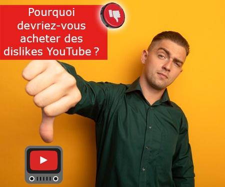 Pourquoi devriez-vous acheter des dislikes YouTube?
