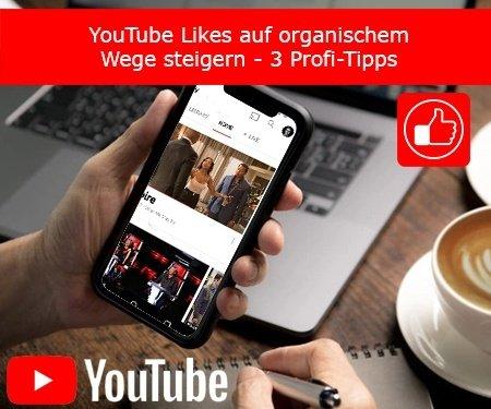 YouTube Likes auf organischem Wege steigern – 3 Profi-Tipps