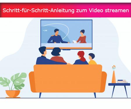 Schritt-für-Schritt-Anleitung zum Video streamen