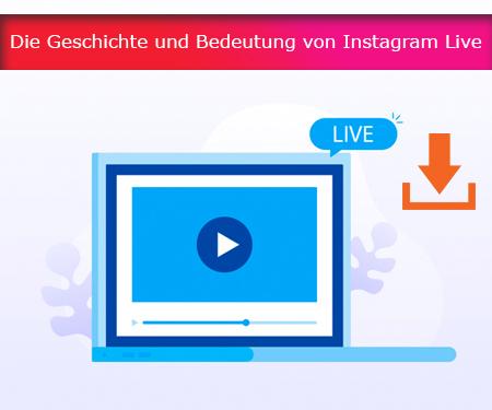 Die Geschichte und Bedeutung von Instagram Live