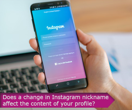 Does a change in Instagram nickname affect the content of your profile?